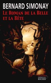 Le roman de la belle et la bête - BernardSimonay