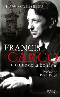 Francis Carco : au coeur de la bohème - Jean-JacquesBedu