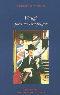 Waugh part en campagne - AuberonWaugh