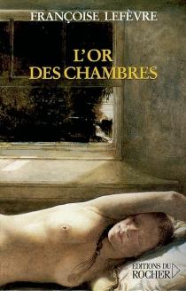 L'or des chambres - FrançoiseLefèvre