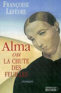 Alma ou La chute des feuilles - FrançoiseLefèvre