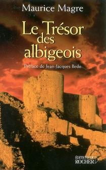 Le trésor des Albigeois - MauriceMagre