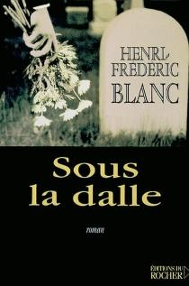 Sous la dalle - Henri-FrédéricBlanc
