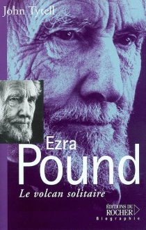 Ezra Pound : le volcan solitaire - John Tytell