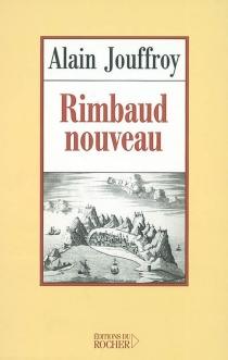 Rimbaud nouveau - AlainJouffroy