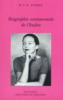 Biographie sentimentale de l'huître - Mary Frances KennedyFisher