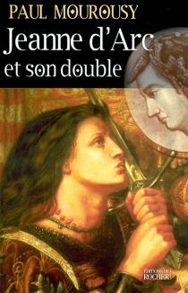 Jeanne d'Arc et son double - PaulMourousy