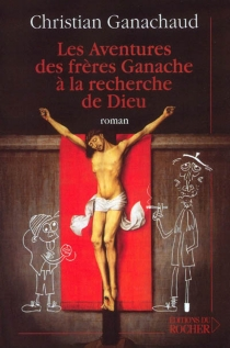 Les aventures des frères Ganache à la recherche de Dieu - ChristianGanachaud