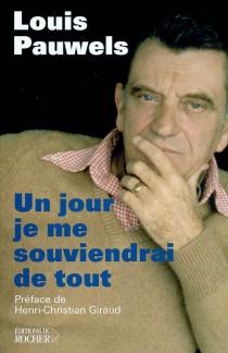 Un jour je me souviendrai de tout... : textes inédits, extraits de son journal, notes, correspondance, souvenirs, morceaux choisis - LouisPauwels