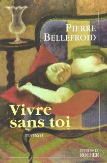 Vivre sans toi - PierreBellefroid