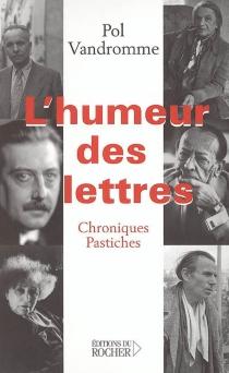 L'humeur des lettres : chroniques et pastiches - PolVandromme
