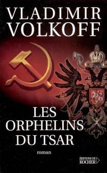 Les orphelins du tsar - VladimirVolkoff