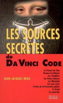 Les sources secrètes du Da Vinci code - Jean-JacquesBedu