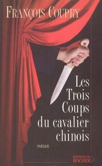 Les trois coups du cavalier chinois - FrançoisCoupry