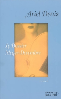 Le dossier Meyer-Devembre - Ariel Denis