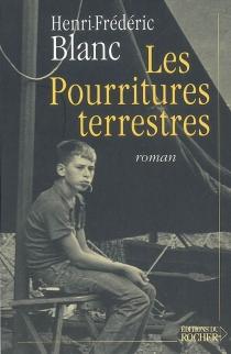 Les pourritures terrestres - Henri-FrédéricBlanc