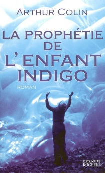 La prophétie de l'enfant indigo - ArthurColin