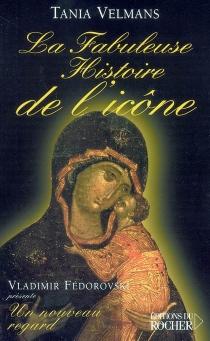 La fabuleuse histoire de l'icône : récit - TaniaVelmans
