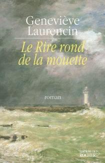 Le rire rond de la mouette - GenevièveLaurencin