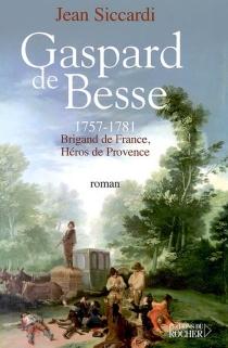 Gaspard de Besse 1751-1781 : brigand de France, héros de provence - JeanSiccardi