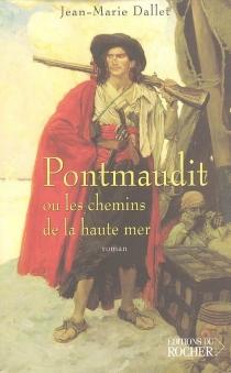 Pontmaudit ou Les chemins de la haute mer - Jean-MarieDallet