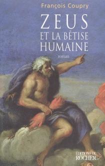 Zeus et la bêtise humaine - FrançoisCoupry