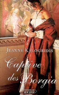 Captive des Borgia - JeanneKalogridis