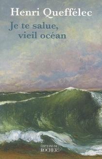 Je te salue, vieil océan... - HenriQueffélec