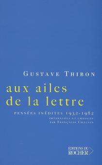 Aux ailes de la lettre : pensées inédites, 1932-1982 - GustaveThibon
