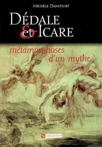 Dédale et Icare : métamorphoses d'un mythe - MichèleDancourt