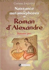 Naissance et métamorphose du roman d'Alexandre : domaine grec - CorinneJouanno
