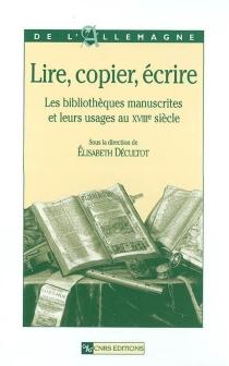 Lire, copier, écrire : les bibliothèques manuscrites et leurs usages au XVIIIe siècle -