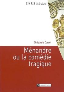 Ménandre ou La comédie tragique - ChristopheCusset