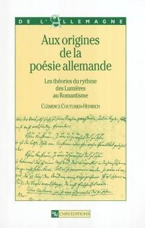 Aux origines de la poésie allemande : les théories du rythme des Lumières au romantisme - ClémenceCouturier-Heinrich