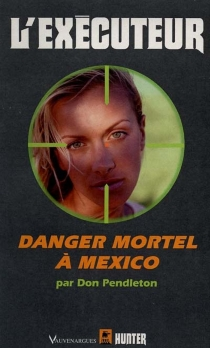 Danger mortel à Mexico - Don Pendleton
