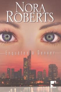 Enquêtes à Denver - NoraRoberts