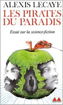 Les Pirates du paradis : essai sur la science-fiction - Alexis Lecaye