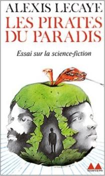 Les Pirates du paradis : essai sur la science-fiction - AlexisLecaye
