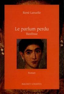 Le parfum perdu : Basilisa - RenéLaruelle