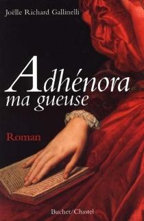 Adhénora ma gueuse - JoëlleRichard Gallinelli