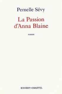 La passion d'Anna Blaine - PernelleSévy