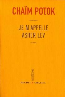 Je m'appelle Asher Lev - ChaïmPotok