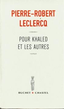 Pour Khaled et les autres - Pierre-RobertLeclercq