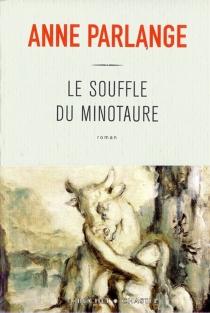Le souffle du Minotaure - AnneParlange