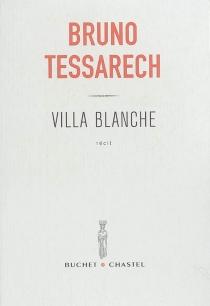 Villa blanche : récit - BrunoTessarech