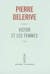 Victor et les femmes - PierreDelerive