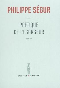 Poétique de l'égorgeur - PhilippeSégur