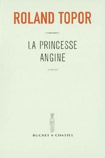 La princesse Angine : avec 26 dessins - RolandTopor
