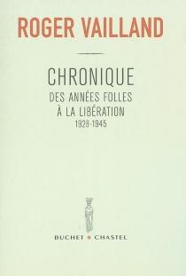 Chronique des années folles à la Libération : 1928-1945 - RogerVailland