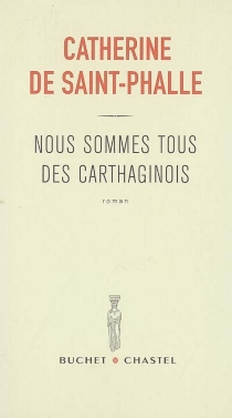 Nous sommes tous des Carthaginois - Catherine deSaint Phalle